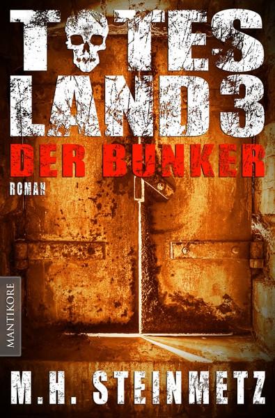 Mario H. Steinmetz - Totes Land 3: Der Bunker