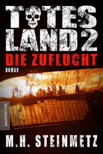 Mario H. Steinmetz - Totes Land 2: Die Zuflucht