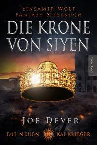 Joe Dever - Die Neuen Kai Krieger 3: Die Krone von Siyen