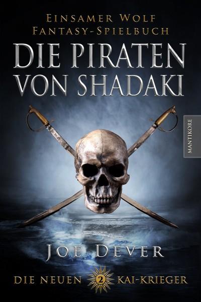 Joe Dever - Die Neuen Kai Krieger 2: Die Piraten von Shadaki